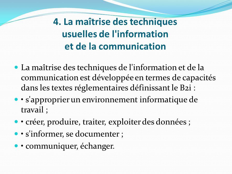 4. La maîtrise des techniques usuelles de l'information et de la communication La maîtrise des techniques de l'information et de la communication est