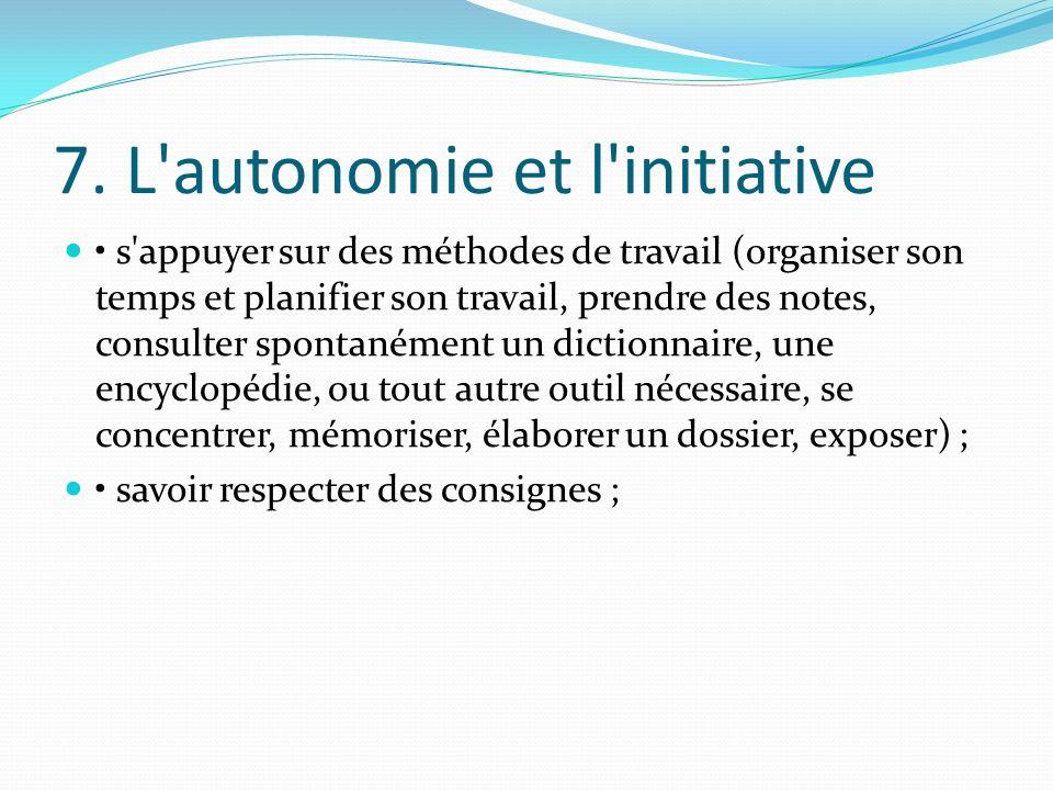 7. L'autonomie et l'initiative s'appuyer sur des méthodes de travail (organiser son temps et planifier son travail, prendre des notes, consulter spont