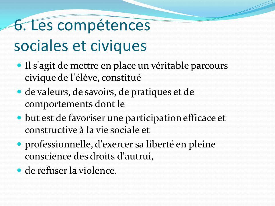 6. Les compétences sociales et civiques Il s'agit de mettre en place un véritable parcours civique de l'élève, constitué de valeurs, de savoirs, de pr