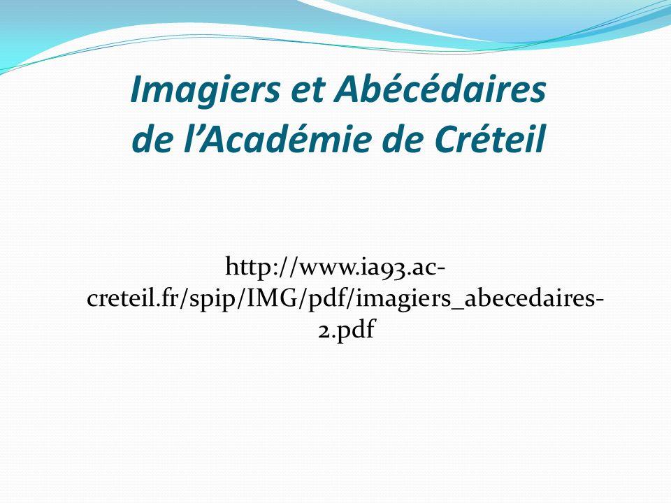 Imagiers et Abécédaires de lAcadémie de Créteil http://www.ia93.ac- creteil.fr/spip/IMG/pdf/imagiers_abecedaires- 2.pdf