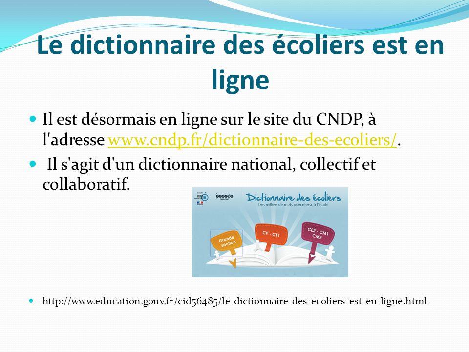 Le dictionnaire des écoliers est en ligne Il est désormais en ligne sur le site du CNDP, à l'adresse www.cndp.fr/dictionnaire-des-ecoliers/.www.cndp.f