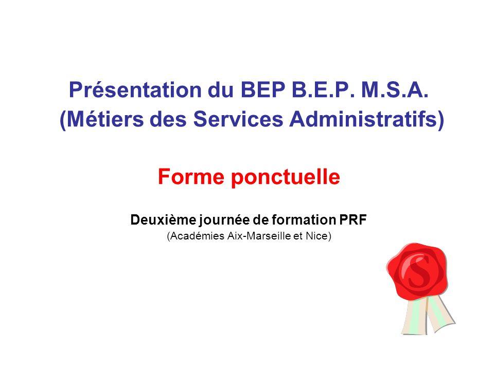 Présentation du BEP B.E.P. M.S.A. (Métiers des Services Administratifs) Forme ponctuelle Deuxième journée de formation PRF (Académies Aix-Marseille et