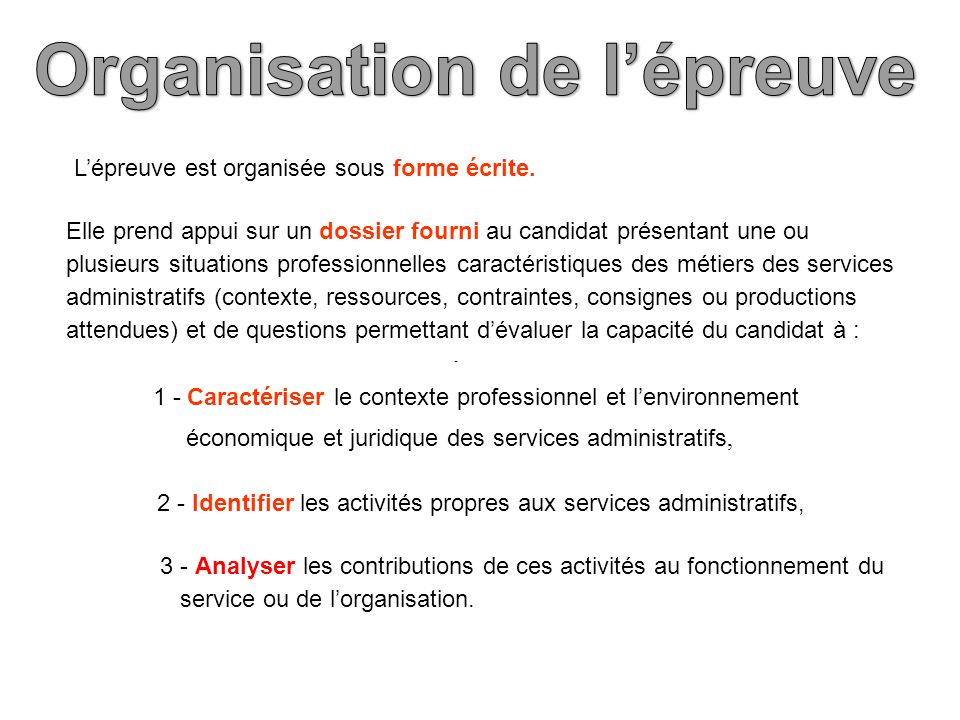 - 3 - Analyser les contributions de ces activités au fonctionnement du service ou de lorganisation. Lépreuve est organisée sous forme écrite. Elle pre