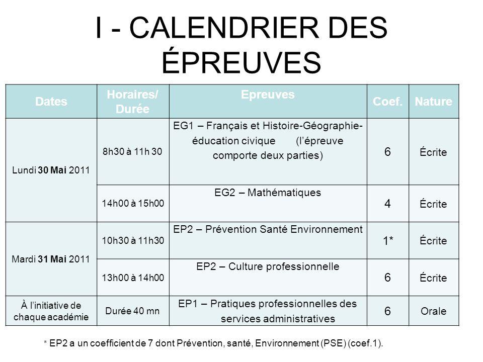 I - CALENDRIER DES ÉPREUVES Dates Horaires/ Durée Epreuves Coef.Nature Lundi 30 Mai 2011 8h30 à 11h 30 EG1 – Français et Histoire-Géographie- éducatio
