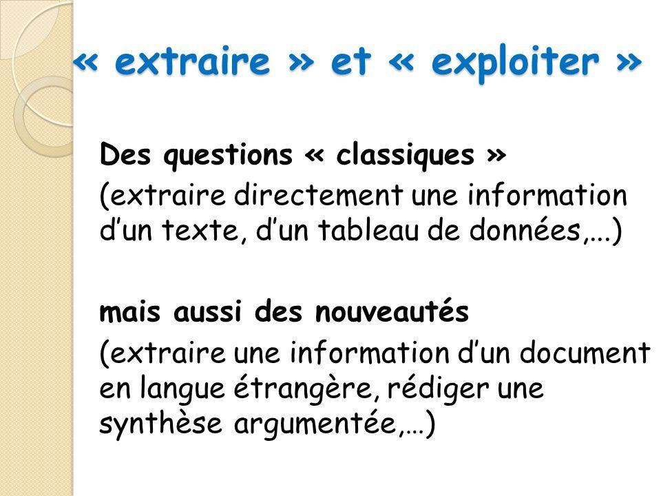 « extraire » et « exploiter » Des questions « classiques » (extraire directement une information dun texte, dun tableau de données,...) mais aussi des