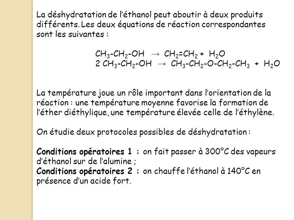 La déshydratation de léthanol peut aboutir à deux produits différents. Les deux équations de réaction correspondantes sont les suivantes : CH 3 -CH 2
