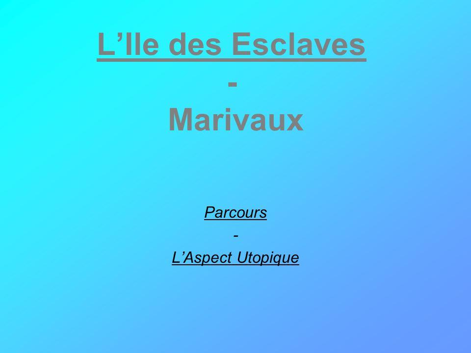 LIle des Esclaves - Marivaux Parcours - LAspect Utopique