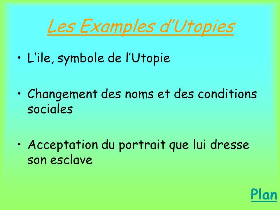 Les Examples dUtopies Lile, symbole de lUtopie Changement des noms et des conditions sociales Acceptation du portrait que lui dresse son esclave Plan