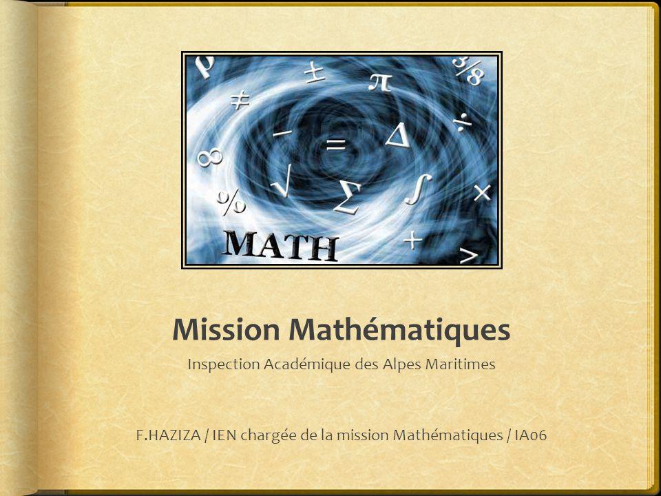 Mission Mathématiques Inspection Académique des Alpes Maritimes F.HAZIZA / IEN chargée de la mission Mathématiques / IA06