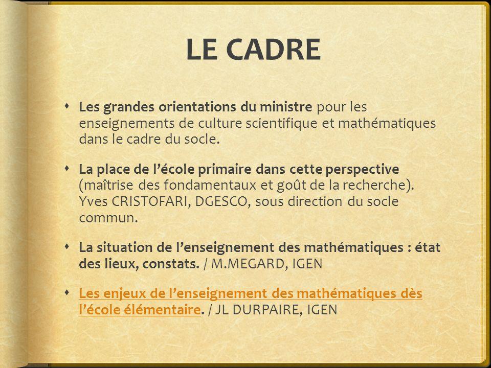LE CADRE Les grandes orientations du ministre pour les enseignements de culture scientifique et mathématiques dans le cadre du socle. La place de léco