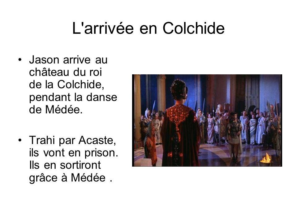 L'arrivée en Colchide Jason arrive au château du roi de la Colchide, pendant la danse de Médée. Trahi par Acaste, ils vont en prison. Ils en sortiront