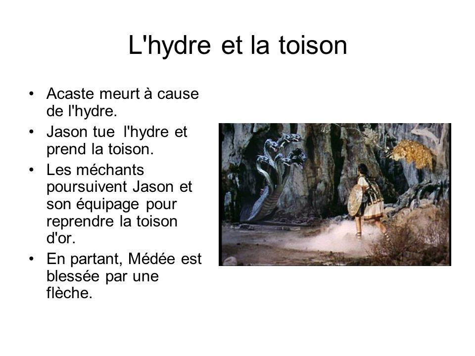 L'hydre et la toison Acaste meurt à cause de l'hydre. Jason tue l'hydre et prend la toison. Les méchants poursuivent Jason et son équipage pour repren
