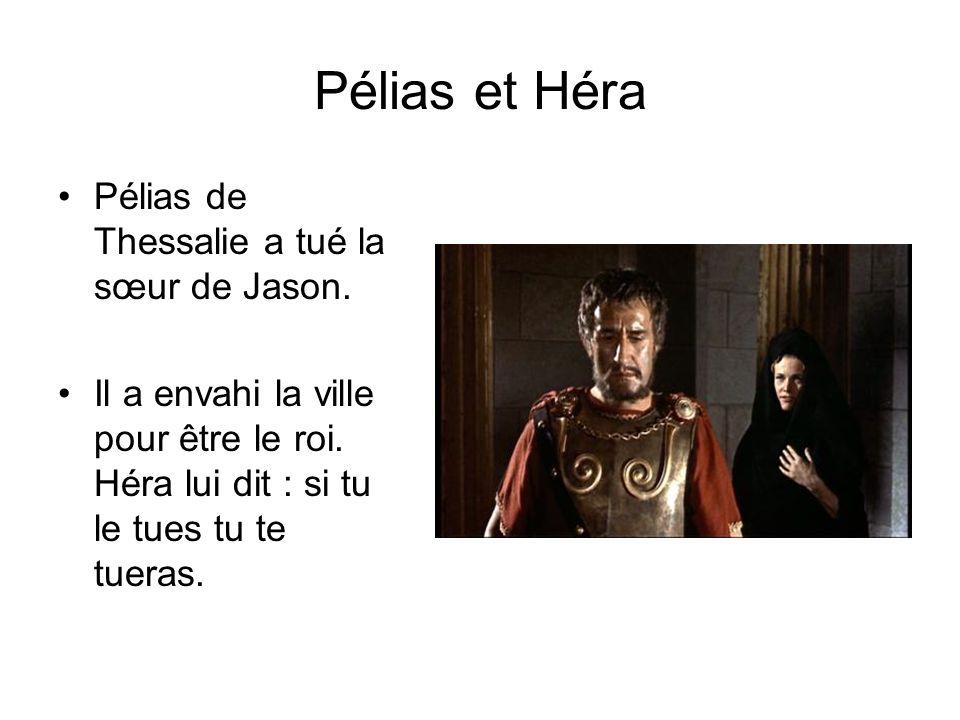 Pélias et Héra Pélias de Thessalie a tué la sœur de Jason. Il a envahi la ville pour être le roi. Héra lui dit : si tu le tues tu te tueras.