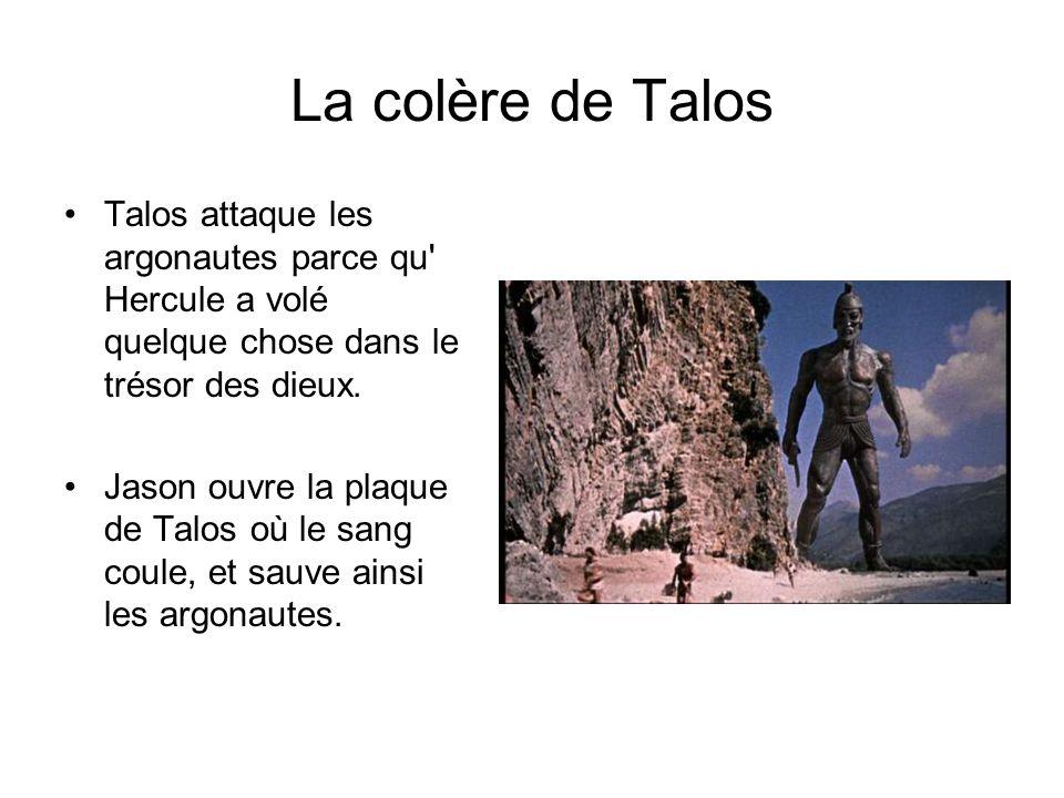 La colère de Talos Talos attaque les argonautes parce qu' Hercule a volé quelque chose dans le trésor des dieux. Jason ouvre la plaque de Talos où le