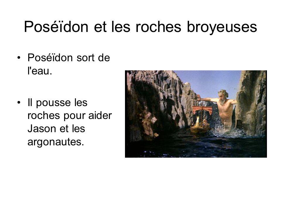 Poséïdon et les roches broyeuses Poséïdon sort de l'eau. Il pousse les roches pour aider Jason et les argonautes.