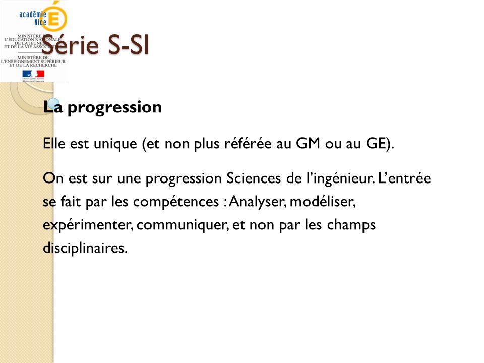 Série S-SI La progression Elle est unique (et non plus référée au GM ou au GE). On est sur une progression Sciences de lingénieur. Lentrée se fait par