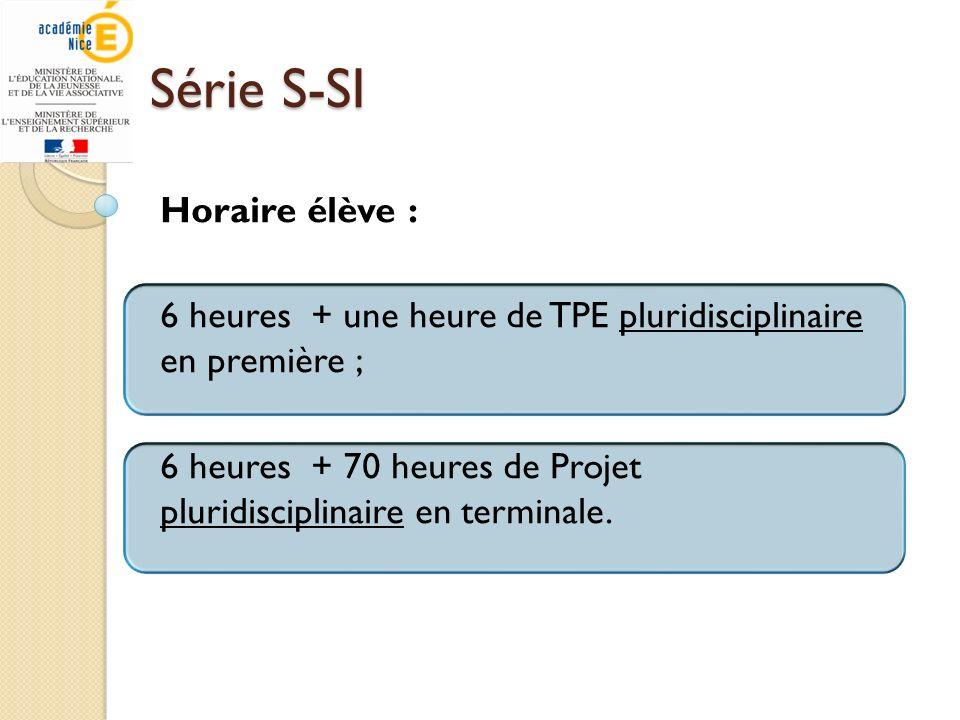 Série S-SI Horaire élève : 6 heures + une heure de TPE pluridisciplinaire en première ; 6 heures + 70 heures de Projet pluridisciplinaire en terminale
