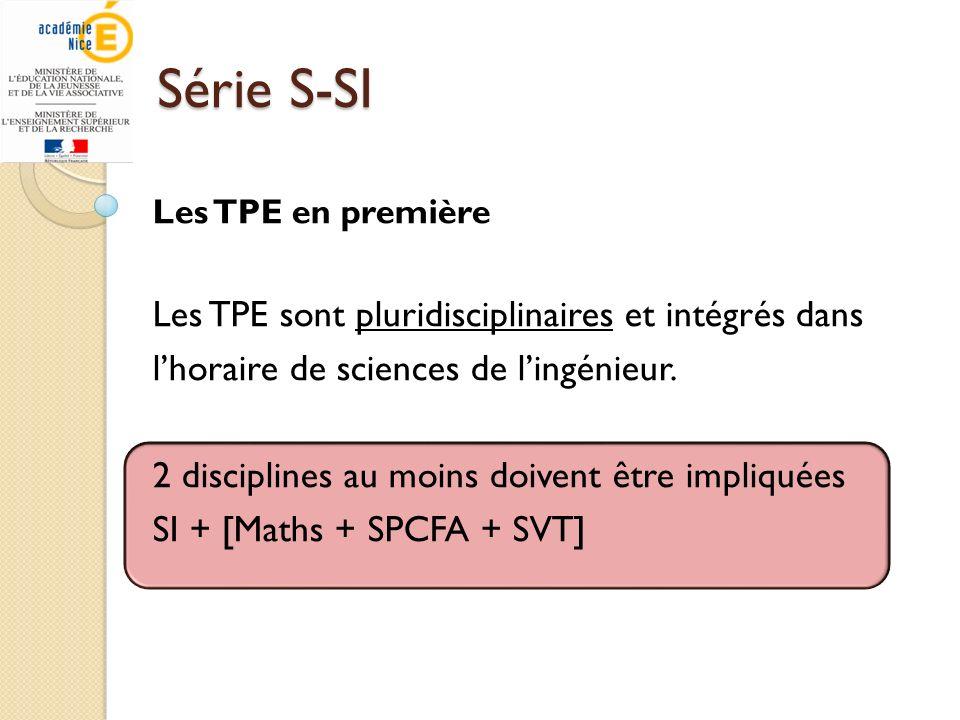Série S-SI Les TPE en première Les TPE sont pluridisciplinaires et intégrés dans lhoraire de sciences de lingénieur. 2 disciplines au moins doivent êt