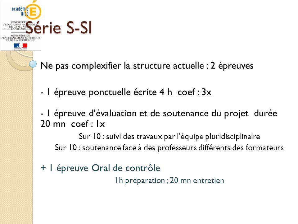 Série S-SI Ne pas complexifier la structure actuelle : 2 épreuves - 1 épreuve ponctuelle écrite 4 h coef : 3x - 1 épreuve dévaluation et de soutenance