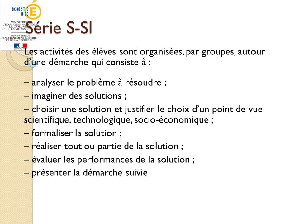 Série S-SI Les activités des élèves sont organisées, par groupes, autour dune démarche qui consiste à : – analyser le problème à résoudre ; – imaginer