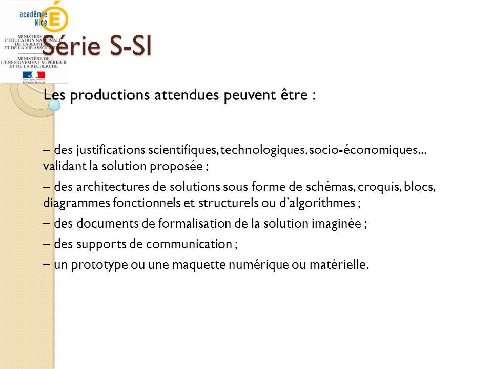 Série S-SI Les productions attendues peuvent être : – des justifications scientifiques, technologiques, socio-économiques... validant la solution prop