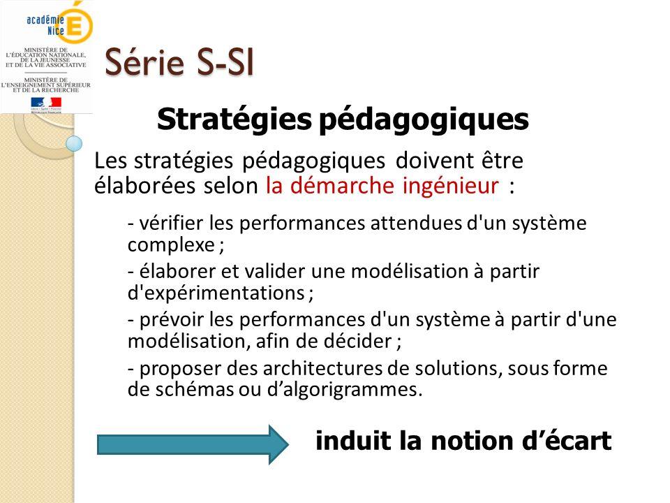 Série S-SI Les stratégies pédagogiques doivent être élaborées selon la démarche ingénieur : - vérifier les performances attendues d'un système complex