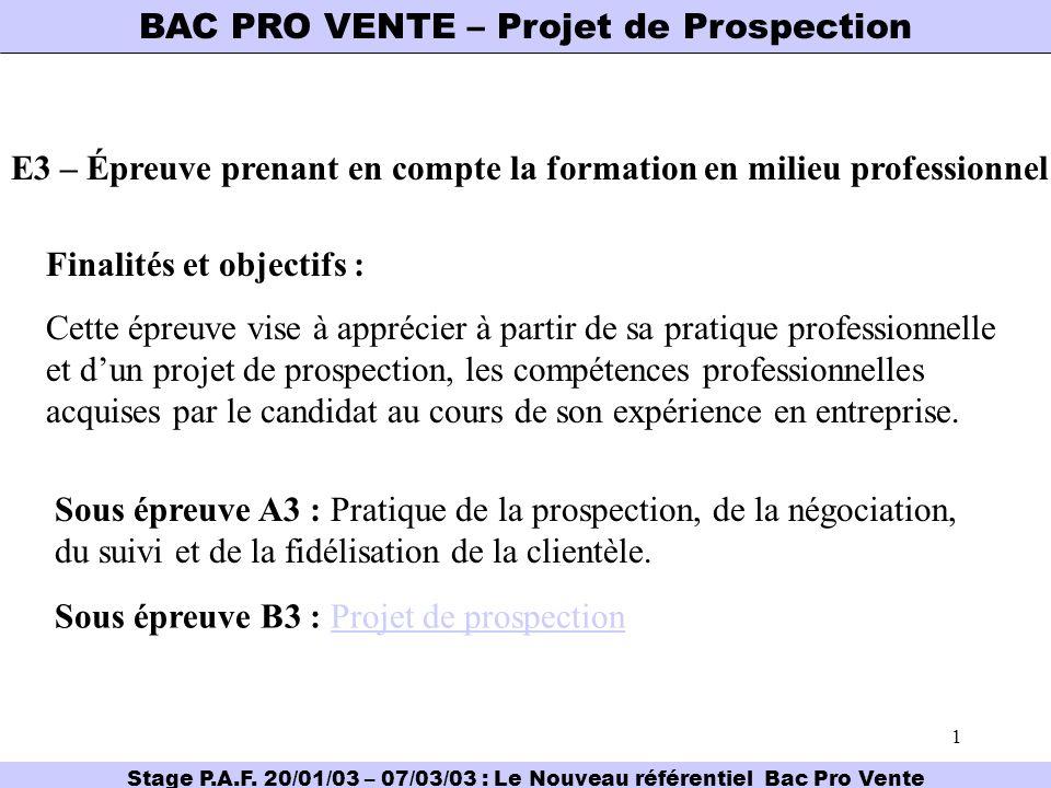 1 BAC PRO VENTE – Projet de Prospection E3 – Épreuve prenant en compte la formation en milieu professionnel Finalités et objectifs : Cette épreuve vis