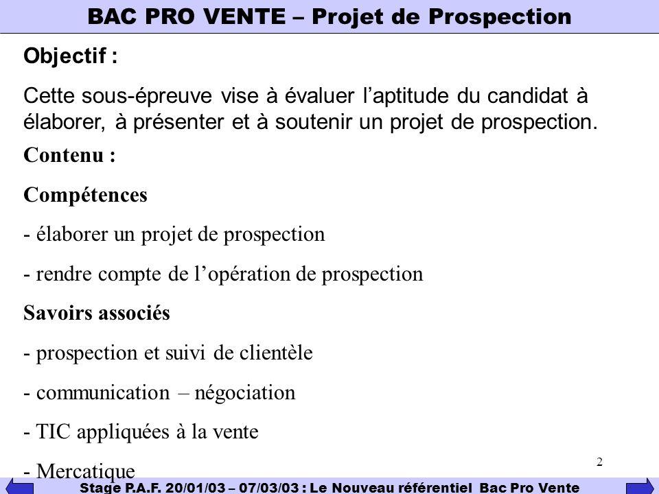 2 BAC PRO VENTE – Projet de Prospection Stage P.A.F. 20/01/03 – 07/03/03 : Le Nouveau référentiel Bac Pro Vente Objectif : Cette sous-épreuve vise à é