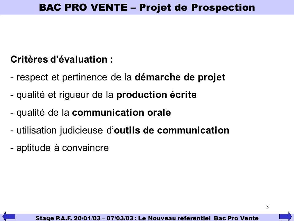 3 BAC PRO VENTE – Projet de Prospection Stage P.A.F. 20/01/03 – 07/03/03 : Le Nouveau référentiel Bac Pro Vente Critères dévaluation : - respect et pe