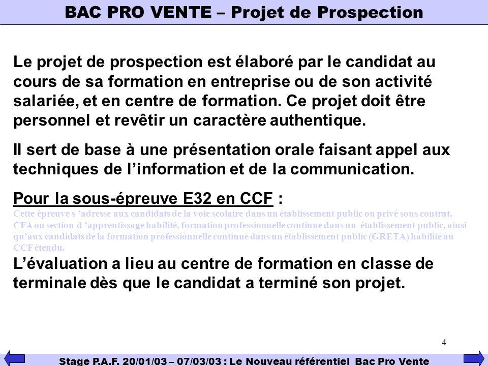 4 BAC PRO VENTE – Projet de Prospection Stage P.A.F. 20/01/03 – 07/03/03 : Le Nouveau référentiel Bac Pro Vente Le projet de prospection est élaboré p