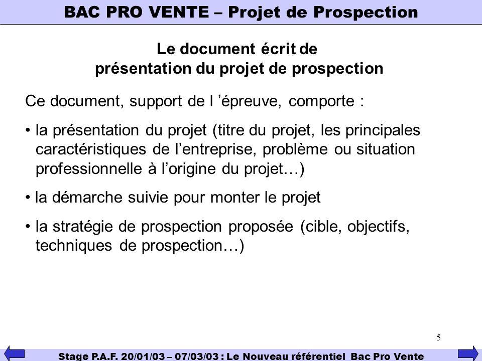 5 BAC PRO VENTE – Projet de Prospection Stage P.A.F. 20/01/03 – 07/03/03 : Le Nouveau référentiel Bac Pro Vente Le document écrit de présentation du p