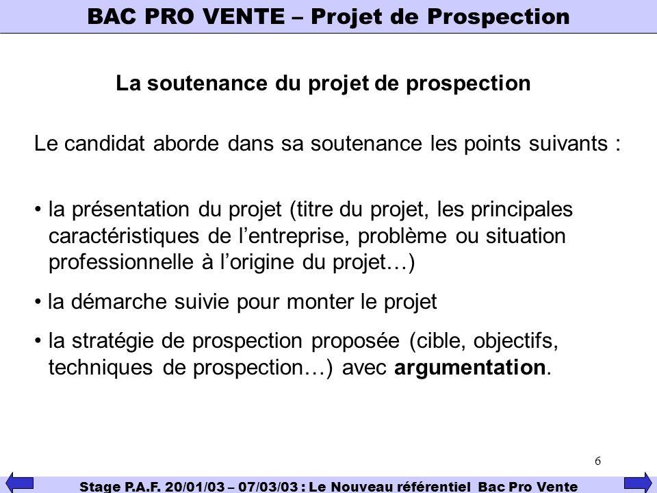 6 BAC PRO VENTE – Projet de Prospection Stage P.A.F. 20/01/03 – 07/03/03 : Le Nouveau référentiel Bac Pro Vente La soutenance du projet de prospection