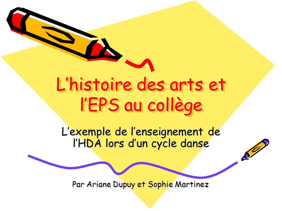 Lhistoire des arts et lEPS au collège Lexemple de lenseignement de lHDA lors dun cycle danse Par Ariane Dupuy et Sophie Martinez