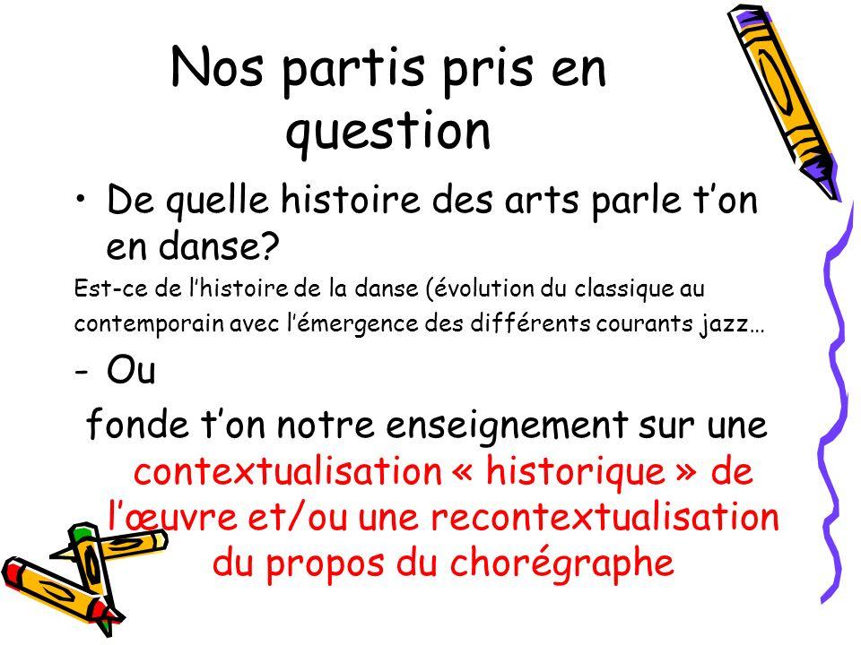 Nos partis pris en question De quelle histoire des arts parle ton en danse? Est-ce de lhistoire de la danse (évolution du classique au contemporain av