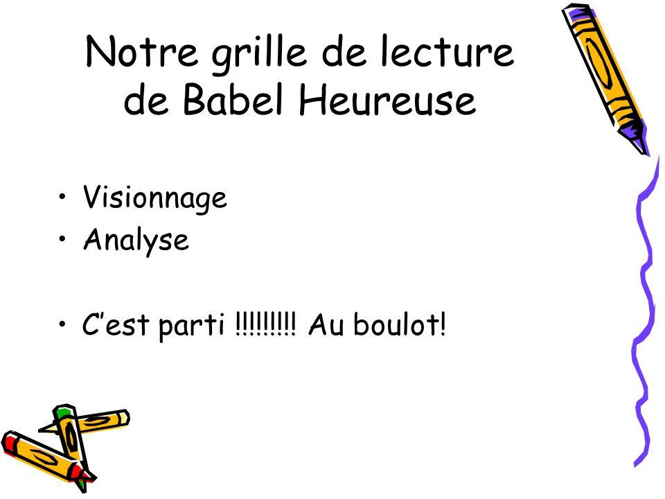 Notre grille de lecture de Babel Heureuse Visionnage Analyse Cest parti !!!!!!!!! Au boulot!