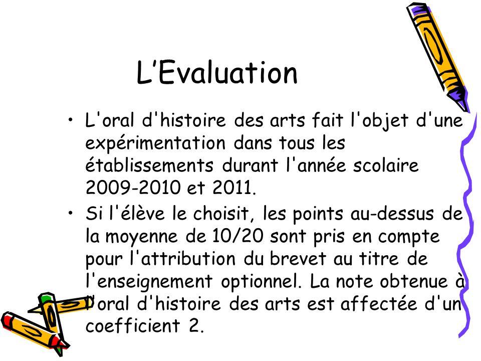 LEvaluation L'oral d'histoire des arts fait l'objet d'une expérimentation dans tous les établissements durant l'année scolaire 2009-2010 et 2011. Si l