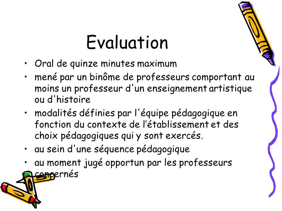 Evaluation Oral de quinze minutes maximum mené par un binôme de professeurs comportant au moins un professeur d'un enseignement artistique ou d'histoi