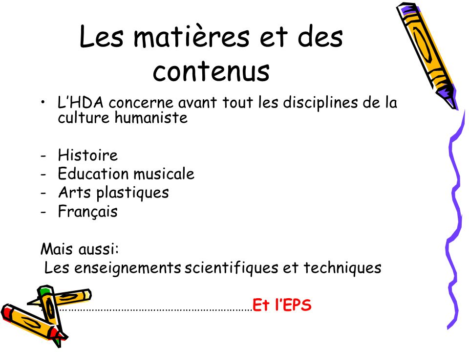 Les matières et des contenus LHDA concerne avant tout les disciplines de la culture humaniste -Histoire -Education musicale -Arts plastiques -Français