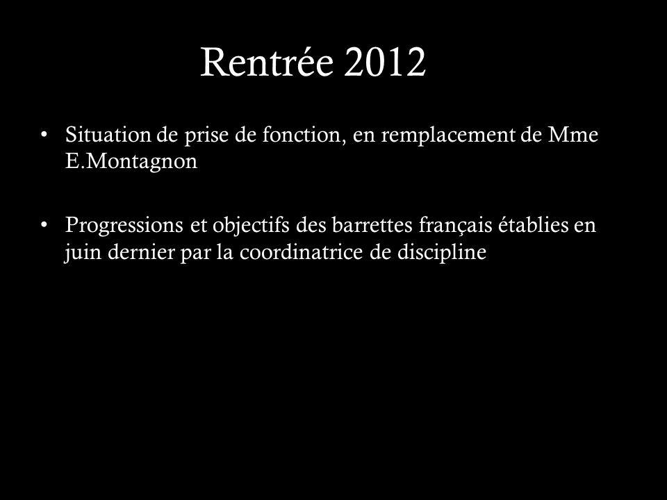 Rentrée 2012 Situation de prise de fonction, en remplacement de Mme E.Montagnon Progressions et objectifs des barrettes français établies en juin dernier par la coordinatrice de discipline