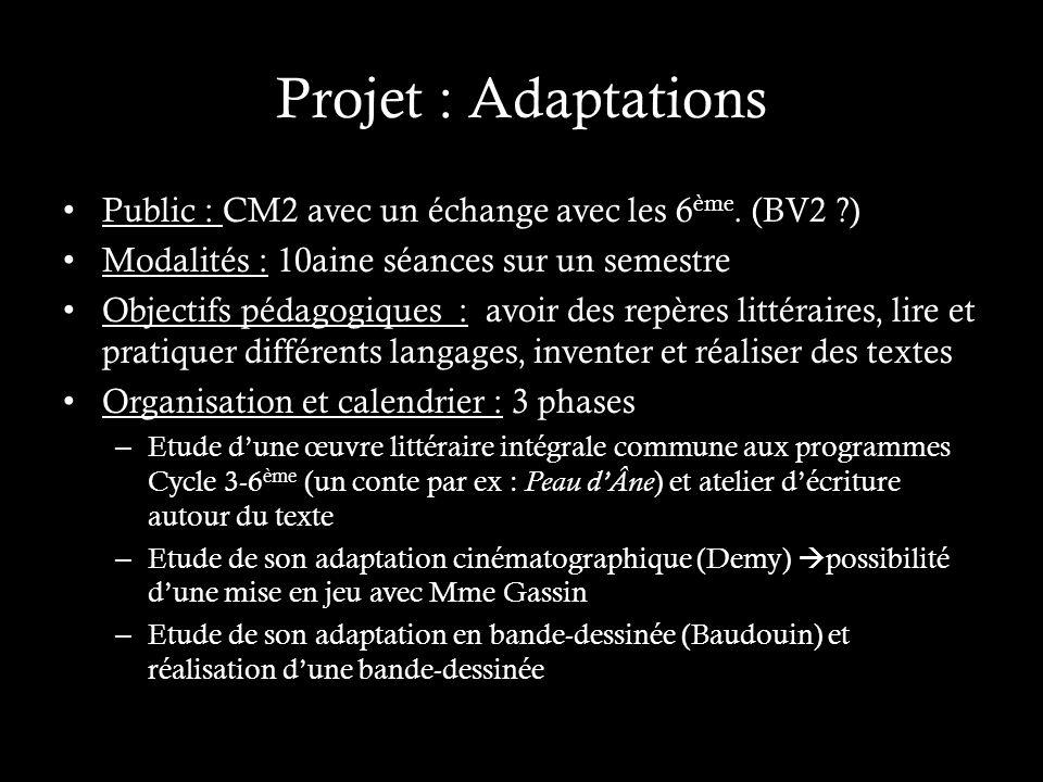 Projet : Adaptations Public : CM2 avec un échange avec les 6 ème.