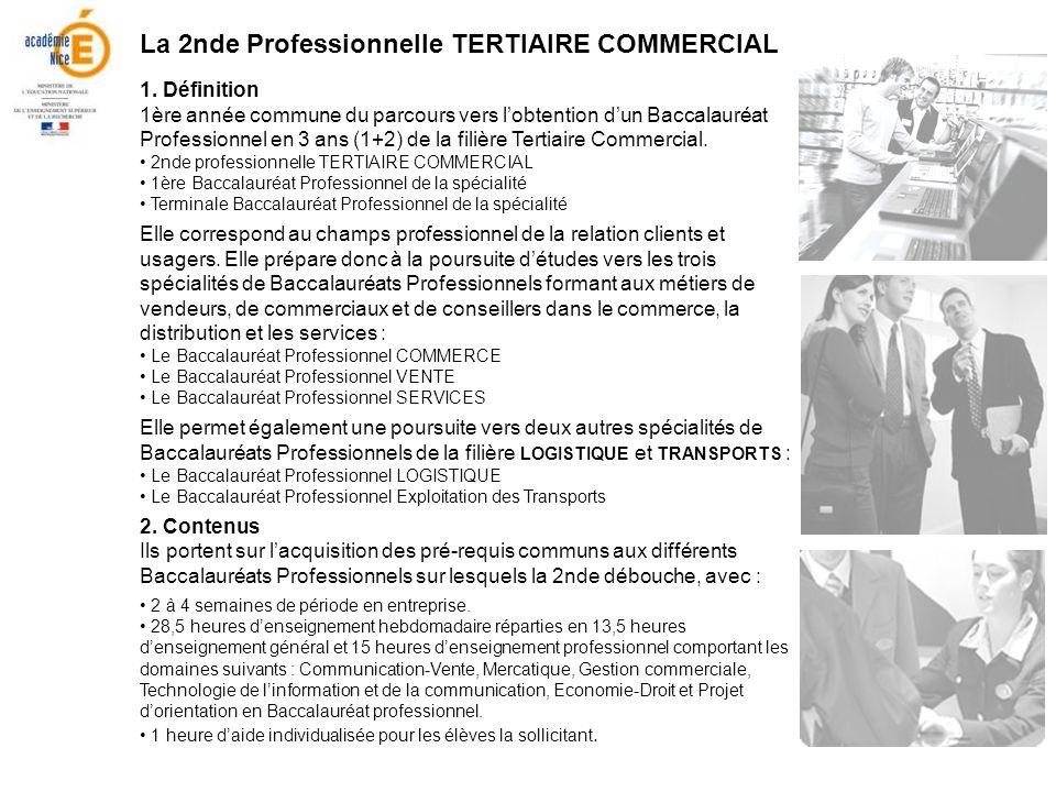 La 2nde Professionnelle TERTIAIRE COMMERCIAL 1. Définition 1ère année commune du parcours vers lobtention dun Baccalauréat Professionnel en 3 ans (1+2