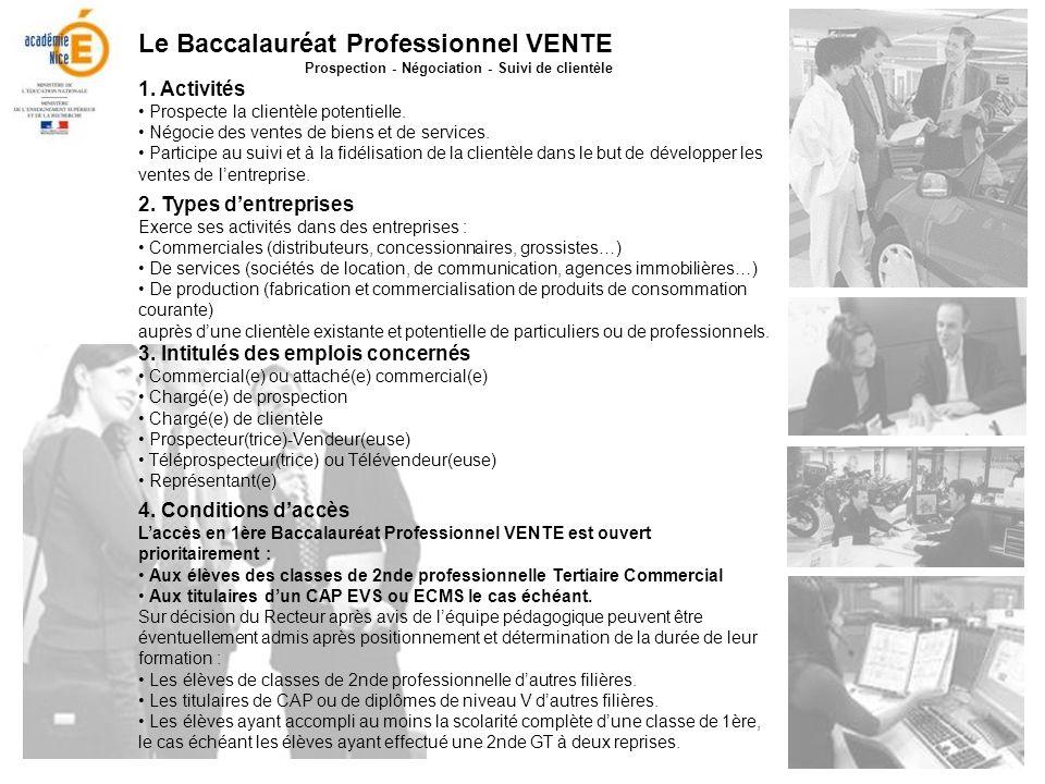 Le Baccalauréat Professionnel VENTE Prospection - Négociation - Suivi de clientèle 1. Activités Prospecte la clientèle potentielle. Négocie des ventes