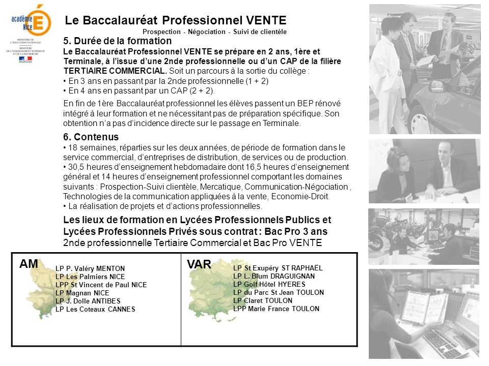 5. Durée de la formation Le Baccalauréat Professionnel VENTE se prépare en 2 ans, 1ère et Terminale, à lissue dune 2nde professionnelle ou dun CAP de