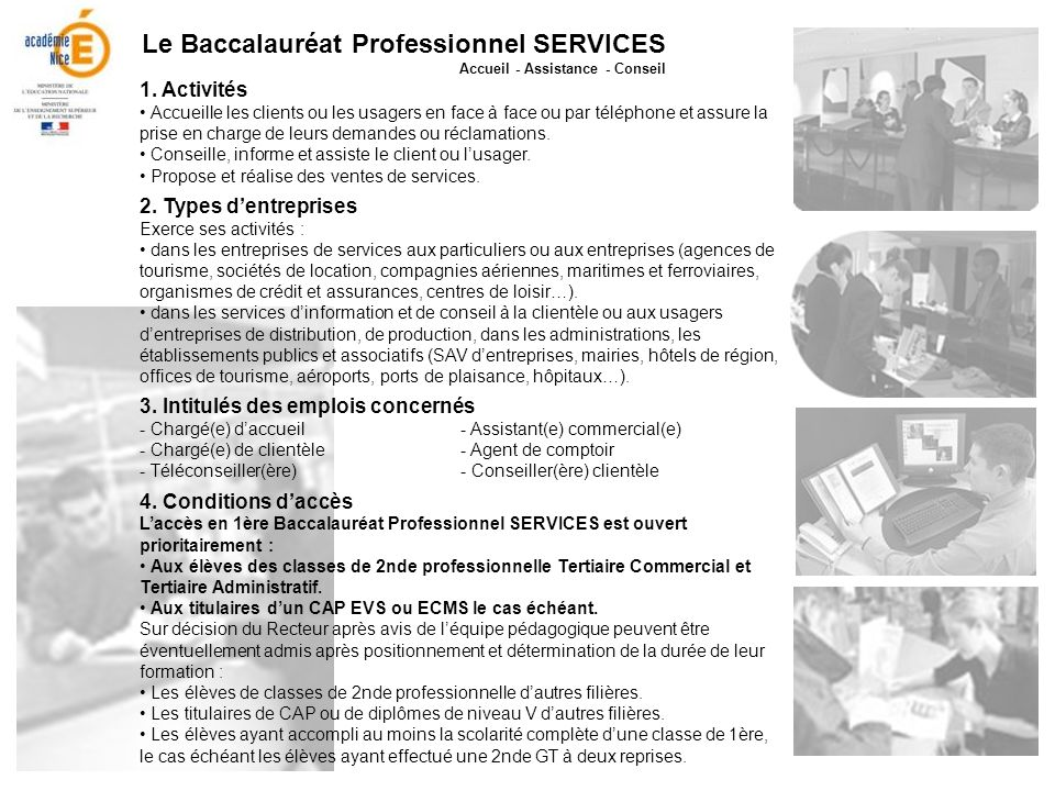 Le Baccalauréat Professionnel SERVICES Accueil - Assistance - Conseil 1. Activités Accueille les clients ou les usagers en face à face ou par téléphon