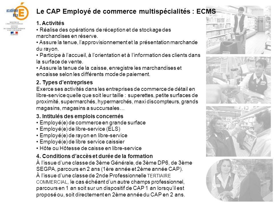 Le CAP Employé de commerce multispécialités : ECMS 1. Activités Réalise des opérations de réception et de stockage des marchandises en réserve. Assure