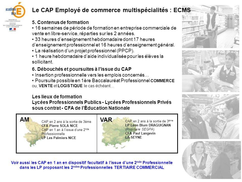 Le CAP Employé de commerce multispécialités : ECMS 5. Contenus de formation 16 semaines de période de formation en entreprise commerciale de vente en