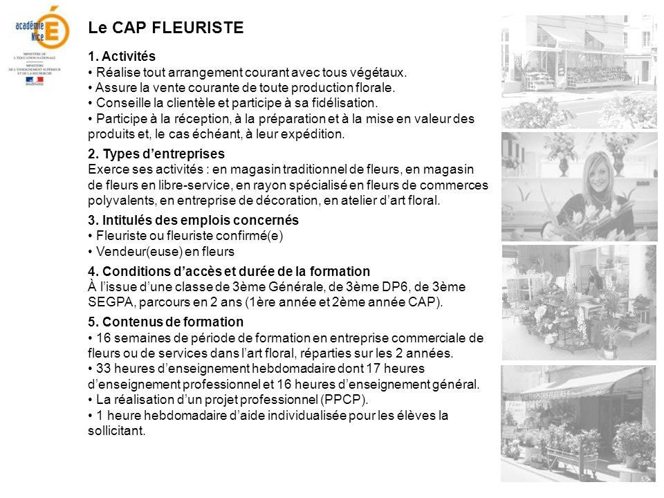 Le CAP FLEURISTE 1. Activités Réalise tout arrangement courant avec tous végétaux. Assure la vente courante de toute production florale. Conseille la
