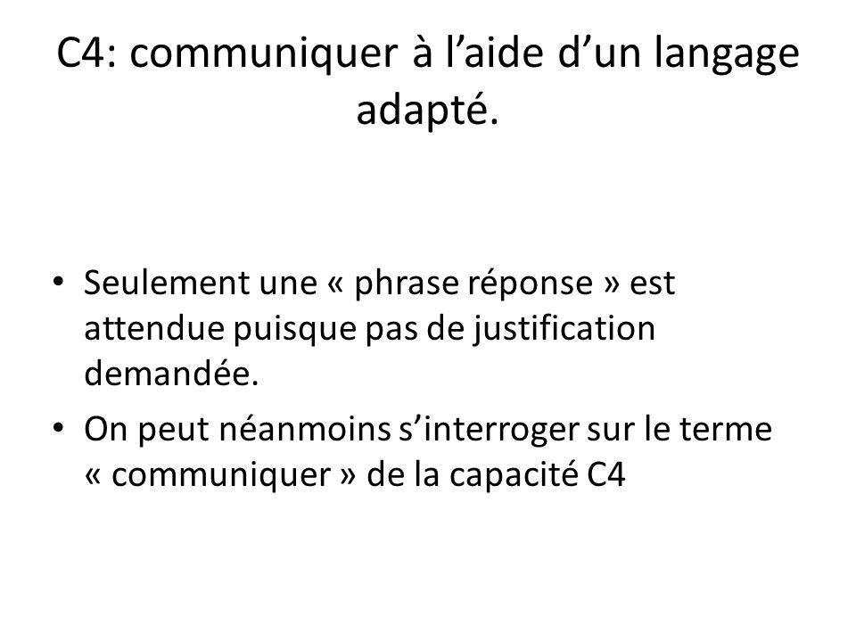C4: communiquer à laide dun langage adapté. Seulement une « phrase réponse » est attendue puisque pas de justification demandée. On peut néanmoins sin