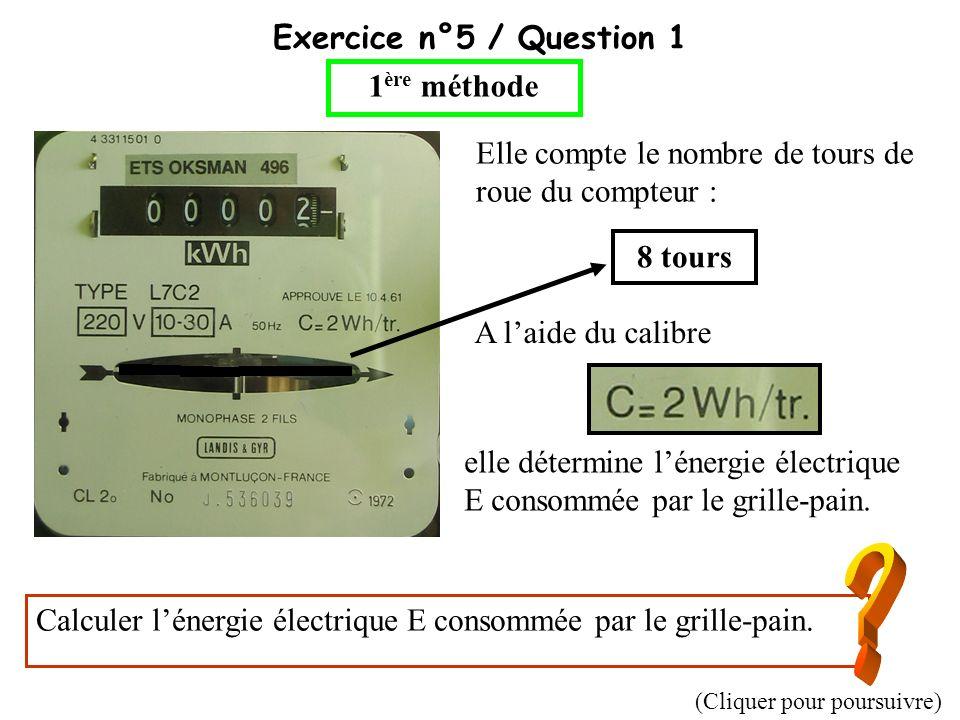 Exercice n°5 / Question 1 Elle compte le nombre de tours de roue du compteur : elle détermine lénergie électrique E consommée par le grille-pain. 8 to