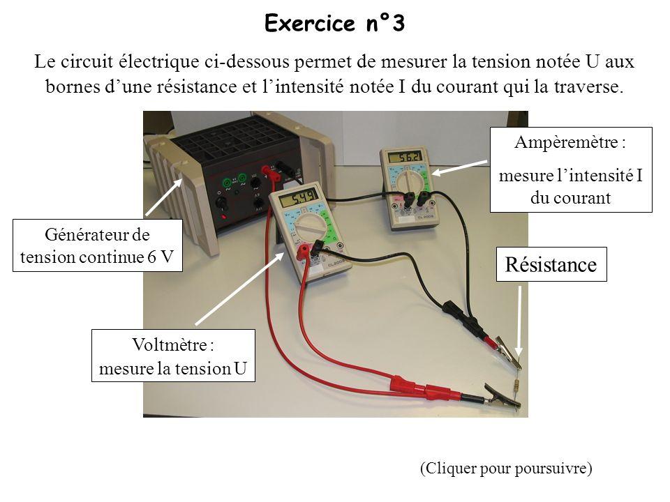 Exercice n°3 / Question 1 Noter la valeur de la tension U aux bornes de la résistance.